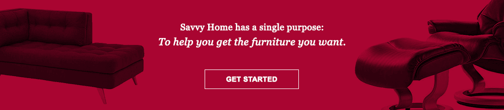 To help you get the furniture you want